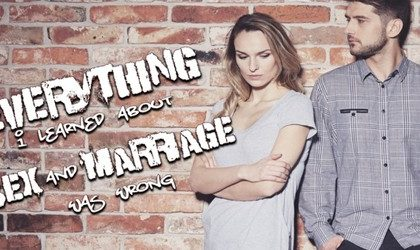 Everything I Learned About Sex & Marriage ... Was Wrong! Part 5